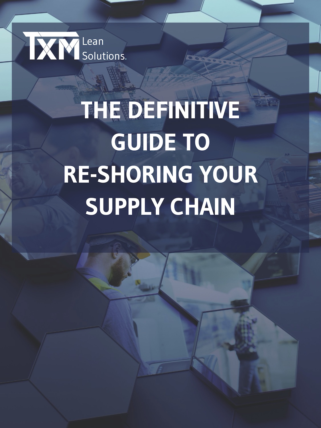 THE DEFINITIVE GUIDE TO RE-SHORING YOUR SUPPLY CHAIN
